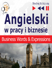 Angielski w pracy i biznesie Business English Words and Expressions