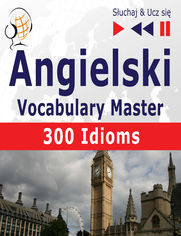 Angielski Vocabulary Master 300 Idioms