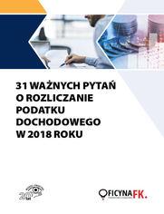 31 ważnych pytań o rozliczanie podatku dochodowego w 2018 roku