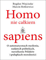 Homo nie całkiem sapiens. O automatyzmach myślenia, nadętych politykach, narzekaniu Polaków i pułapkach moralności