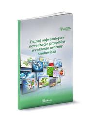 Poznaj najważniejsze nowelizacje przepisów w zakresie ochrony środowiska