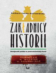 Zakładnicy historii. Mniejszość polska w postradzieckiej Litwie