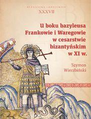 U boku bazyleusa. Frankowie i Waregowie w cesarstwie bizantyńskim w XI w