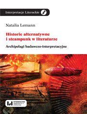 Historie alternatywne i steampunk w literaturze. Archipelagi badawczo-interpretacyjne