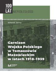 Garnizon Wojska Polskiego w Tomaszowie Mazowieckim w latach 1918-1939