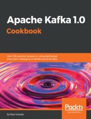 Apache Kafka 1.0 Cookbook