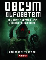 Obcym alfabetem. Jak ludzie Kremla i PiS zagrali podsłuchami