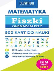 Matematyka. Fiszki gimnazjalisty. 500 kart do nauki