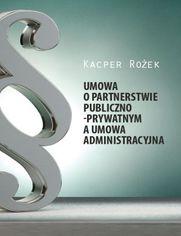 Umowa o partnerstwie publiczno-prywatnym a umowa administracyjna