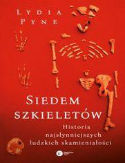Siedem szkieletów. Historia najsłynniejszych ludzkich skamieniałości