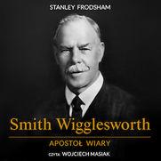 Smith Wigglesworth. Apostoł wiary