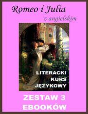 3 ebooki: Romeo i Julia z angielskim. Literacki kurs językowy