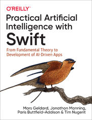 Practical Artificial Intelligence with Swift. From Fundamental Theory to Development of AI-Driven Apps