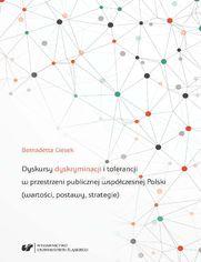 Dyskursy dyskryminacji i tolerancji w przestrzeni publicznej współczesnej Polski (wartości, postawy, strategie)