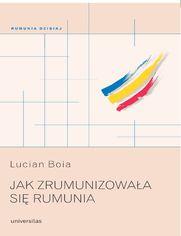 Jak zrumunizowała się Rumunia