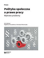 Polityka społeczna a prawo pracy. Wybrane problemy
