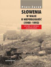 Słowenia w walce o niepodległość (1980-1992). Wyjść z cienia Jugosławii
