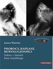Prorocy, kapłani, rewolucjoniści. Szkice z historii kina rosyjskiego