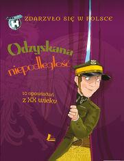 Zdarzyło się w Polsce (TOM 5). Odzyskana niepodległość. 10 opowiadań z XX wieku