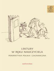 Lektury w ręku nauczyciela. Perspektywa polska i zagraniczna