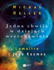 Jedna chwila w dziejach wszechświata. Lemaître i jego Kosmos