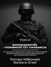 Bezpieczeństwo - powinność czy gwarancja. Tom VI. Ustrojowa powinność państwa zapewnienia bezpieczeństwa w kontekście działań antyterrorystycznych