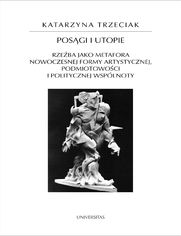 Posągi i utopie. Rzeźba jako metafora nowoczesnej formy artystycznej, podmiotowości i politycznej wspólnoty