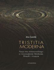 Tristitia moderna. Pasja mitu tristanowskiego w nowoczesnej literaturze, filozofii i muzyce
