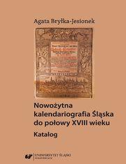 Nowożytna kalendariografia Śląska do połowy XVIII wieku. Katalog