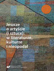 Jeszcze o artyście (i sztuce): w literaturze, kulturze i nieopodal