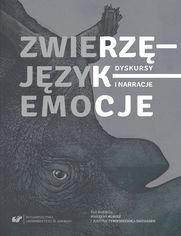 Zwierzę - Język - Emocje. Dyskursy i narracje