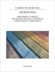 Geopoetyka. Przestrzeń i miejsce we współczesnych teoriach i praktykach literackich