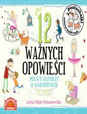 Posłuchajki. 12 ważnych opowieści. Polscy autorzy o wartościach dla dzieci