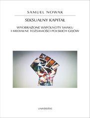 Seksualny kapitał. Wyobrażone wspólnoty smaku i medialne tożsamości polskich gejów