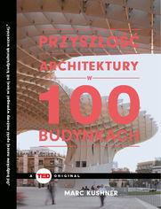 Przyszłość architektury w 100 budynkach (TED Books)