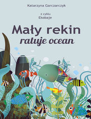 Mały rekin ratuje ocean. Z cyklu Ekobaje