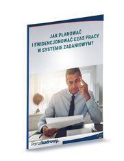Jak planować i ewidencjonować czas pracy w systemie zadaniowym?