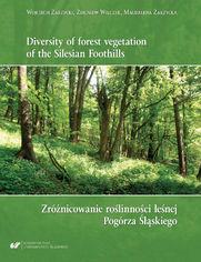 Diversity of forest vegetation of the Silesian Foothills / Zróżnicowanie roślinności leśnej Pogórza Śląskiego