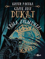 Gdzie jest dukat króla Zygmunta?