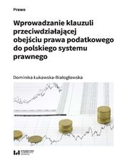 Wprowadzanie klauzuli przeciwdziałającej obejściu prawa podatkowego do polskiego systemu prawnego