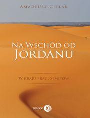 Na wschód od Jordanu. W kraju braci Semitów