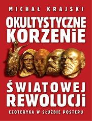 Okultystyczne korzenie światowej rewolucji. Ezoteryka w służbie postępu