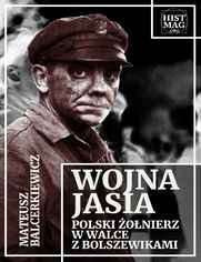 Wojna Jasia. Polski żołnierz w walce z bolszewikami