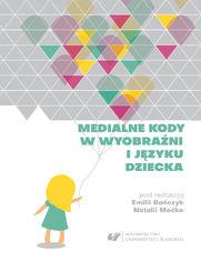 Medialne kody w wyobraźni i języku dziecka