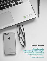 Social media w banku spółdzielczym. Jak prowadzić komunikację i pozyskiwać klientów? Praktyczny poradnik