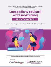 Logopedia w edukacji wczesnoszkolnej. Zeszyt ćwiczeń. Autyzm, niepełnosprawność w stopniu lekkim, opóźniony rozwój mowy