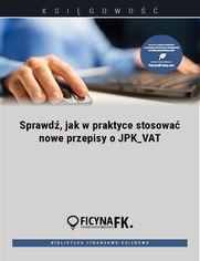 Sprawdź, jak w praktyce stosować nowe przepisy o JPK_VAT