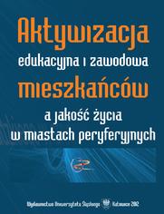 Aktywizacja edukacyjna i zawodowa mieszkańców a jakość życia w miastach peryferyjnych