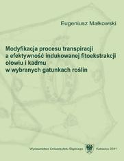 Modyfikacja procesu transpiracji a efektywność indukowanej fitoekstrakcji ołowiu i kadmu w wybranych gatunkach roślin