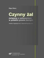 Czynny żal związany z usiłowaniem w polskim prawie karnym. Analiza dogmatyczna i kryminalnopolityczna
